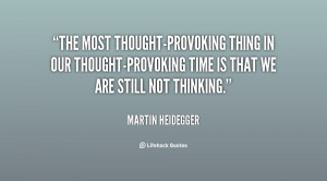 The most thought-provoking thing in our thought-provoking time is that ...