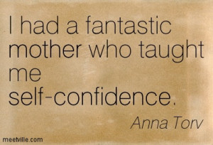 Mother Who Taught Me Self Confidence - Confidence Quotet-me-self ...