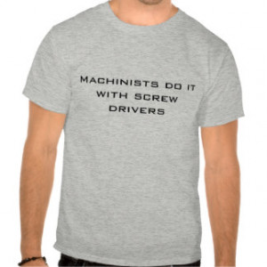 Machinist Gifts - T-Shirts, Posters, & other Gift Ideas