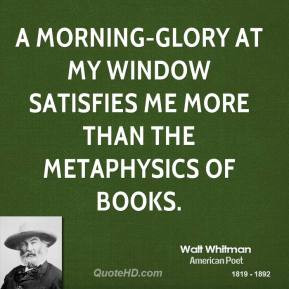 morning-glory at my window satisfies me more than the metaphysics of ...