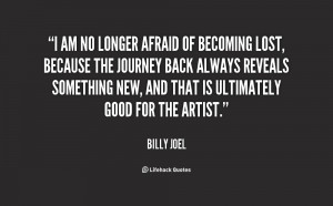 quote-Billy-Joel-i-am-no-longer-afraid-of-becoming-1928.png