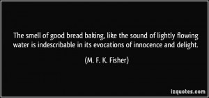 The smell of good bread baking, like the sound of lightly flowing ...