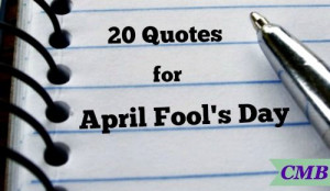 20 Quotes for April Fool's Day
