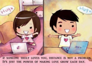If someone truly loves you, distance is not a problem. It's just the ...