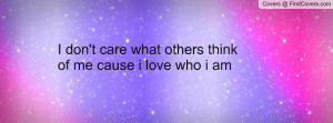 don't care what others think of me cause i love who i am , Pictures