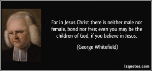 ... be the children of God, if you believe in Jesus. - George Whitefield