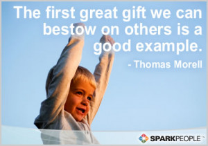... Quote - The first great gift we can bestow on others is a good example