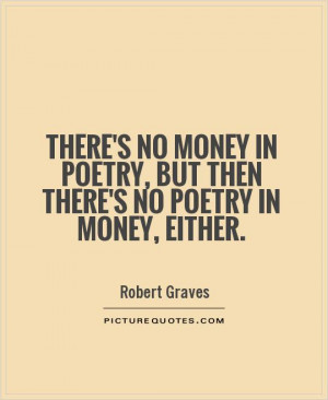 No Money Quotes And Sayings There's no money in poetry,