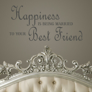 Happiness is Being Married to Your Best Friend Quote