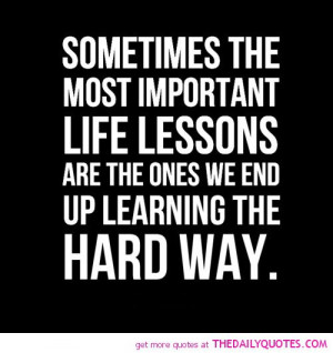Quotes About Life Lessons Learned Life lessons