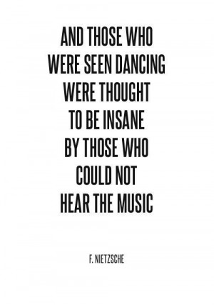 ... thought to be insane by those who could not hear the music. #quotes