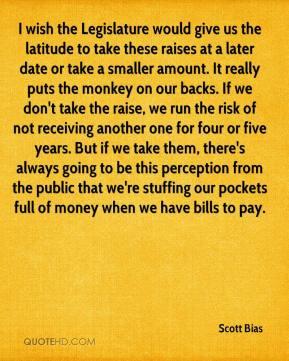 Scott Bias - I wish the Legislature would give us the latitude to take ...