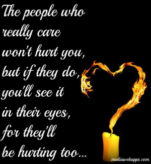 The people who really care won't hurt you, but if they do, you'll see ...