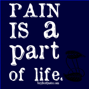Pain is a part of life - PAIN QUOTES