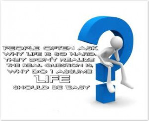 Why Is Life so Hard Quotes