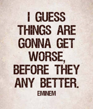 better, broken, eminem, feeling, quotes, relationship, worse