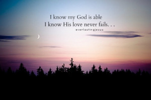 know my god is able i know his love never fails...