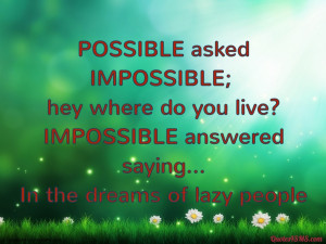 POSSIBLE asked IMPOSSIBLE; hey where do you live...