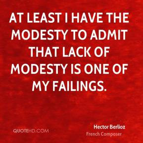 Hector Berlioz - At least I have the modesty to admit that lack of ...