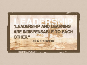 "... And Learning Are Indispensable to Each Other"" ~ Leadership Quote"