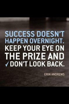 Success takes time, you have to work at it