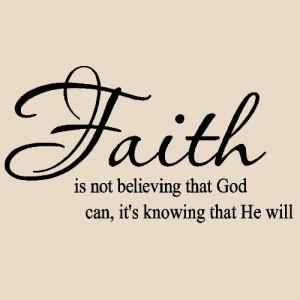 Faith is not believing that God can it's knowing that he will Vinyl ...