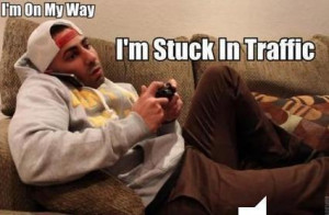 Categories » Gaming » I'm on my way I'm Stuck in Traffic