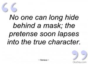 no one can long hide behind a mask seneca