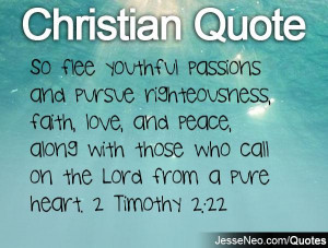 ... with those who call on the Lord from a pure heart. 2 Timothy 2:22