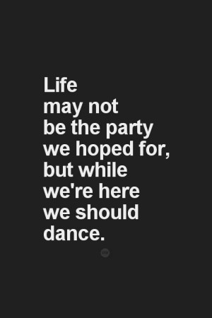 Inspiring quotes sayings life party dance
