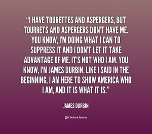 quote-James-Durbin-i-have-tourettes-and-aspergers-but-tourrets-81155 ...