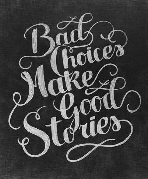 Bad Choices Make Good Stories.