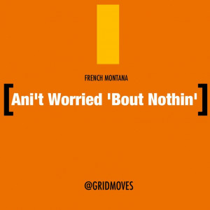 French Montana worry less quotes hiphop