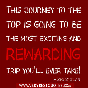 This journey to the top is going to be the most exciting and rewarding ...