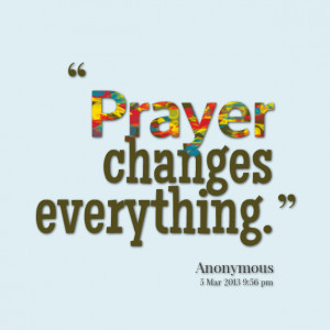 Quotes Picture: prayer changes everything