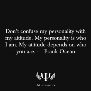 Don't Confuse My Personality with my Attitude ~ Attitude Quote