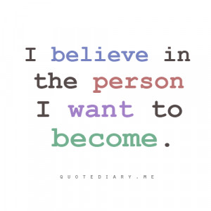 believe in the person I want to become