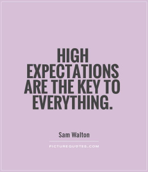 High expectations are the key to everything Picture Quote #1