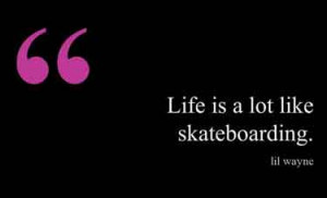 skateboarding-quotes-life-is-a-lot-like-skateboarding