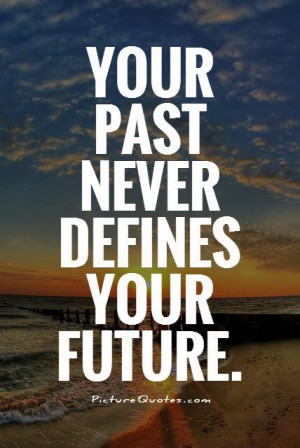 ... Quotes Future Quotes Past Quotes Leave The Past Behind Quotes