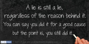 lie is still a lie, regardless of the reason behind it. You can say ...
