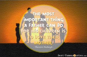 Dad Quotes by Theodore Hesburgh - The most important thing