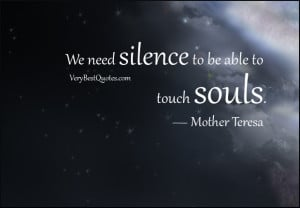 silence quotes, We need silence to be able to touch souls.