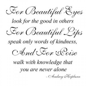 Audrey Hepburn quote For Beautiful Eyes look for the good in others ...