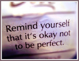 This is great reminder that it's okay not to be perfect! # ...