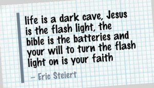 Life Is a Dark Cave ~ Faith Quote