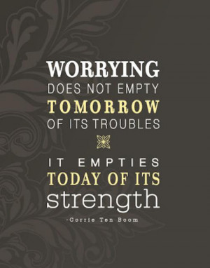 ... not empty tomorrow of its troubles. It empties today of its strength