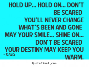 ... quotes about motivational - Hold up... hold on... don't be scared you