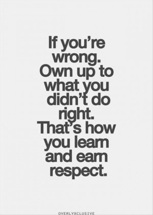 to like or respect you but if i m wrong i will say i m wrong ...