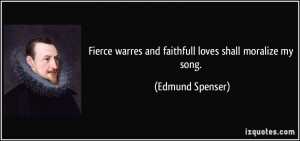 Fierce warres and faithfull loves shall moralize my song. - Edmund ...